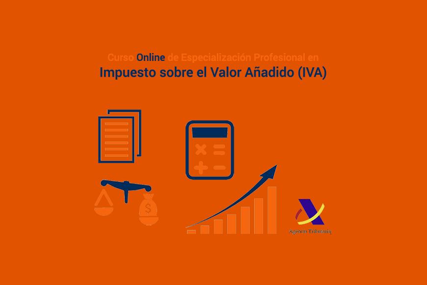 Curso Online de Especialización Profesional en el Impuesto sobre el Valor Añadido (IVA)